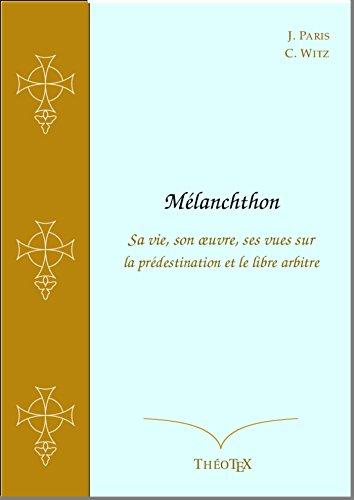 melanchthon-sa-vie-son-oeuvre-ses-vues-sur-la-predestination-et-le-libre-arbitre-french-edition