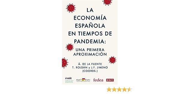La economía española en tiempos de pandemia: Una primera aproximación eBook: Roldán, Toni, Jimeno, Juan Francisco, de la Fuente Moreno, Ángel: Amazon.es: Tienda Kindle