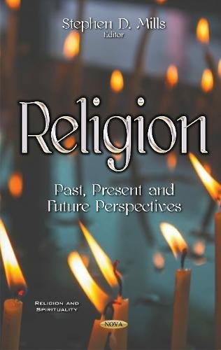 Religion: Past, Present and Future Perspectives (Religion and Spirituality)