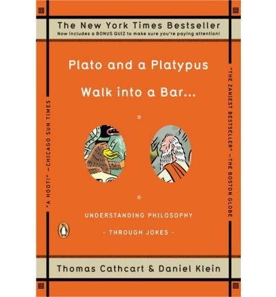 Plato and A Platypus Walk into A Bar (Paperback) By (author) Thomas Cathcart (Plato And A Platypus Walk Into A Bar)