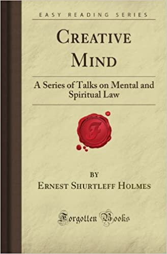 Creative Mind: A Series of Talks on Mental and Spiritual Law (Forgotten Books)