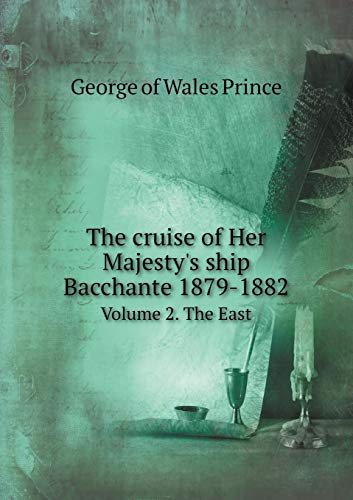 - The cruise of Her Majesty's ship Bacchante 1879-1882 Volume 2. The East