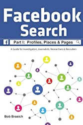 Facebook Search:  Profiles, Places & Pages: A Guide for Investigators, Journalists, Researchers & Recruiters (Volume 1)