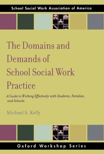 The Domains and Demands of School Social Work Practice: A Guide to Working Effectively with Students, Families and Schools (SSWAA Workshop Series) by Michael S Kelly (2008-04-14)