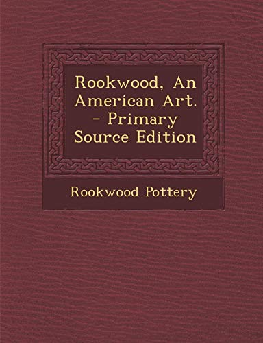 (Rookwood, an American Art. - Primary Source Edition)