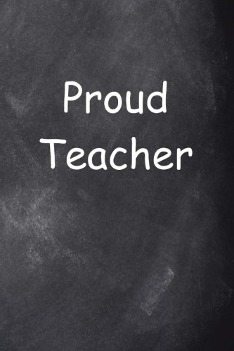 Proud Teacher Journal Chalkboard Design: (Notebook, Diary, Blank Book) (Teacher Inspiration Journals Notebooks Diaries)