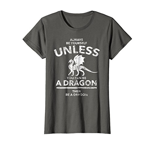 - Womens Funny Dragon T-Shirt For Men - Always Be Yourself Unless Tee Small Asphalt