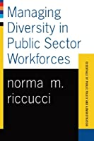 Managing Diversity In Public Sector Workforces (Essentials of Public Policy and Administration Series)