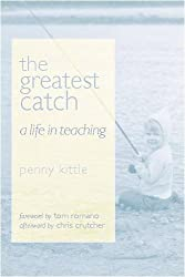 The Greatest Catch: A Life in Teaching by Penny Kittle (2005-08-16)