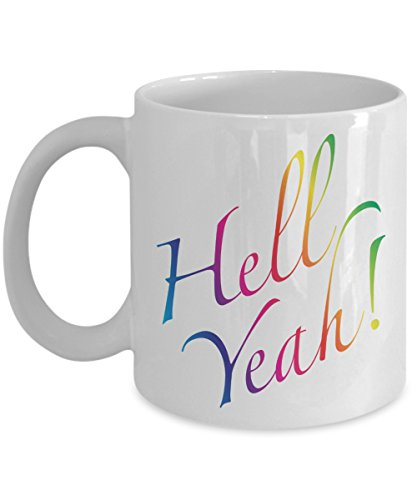 Hell Yeah! - a rainbow of spirit and enthusiasm to start your day! - 11oz. white mug - (Spirit Of Enthusiasm)
