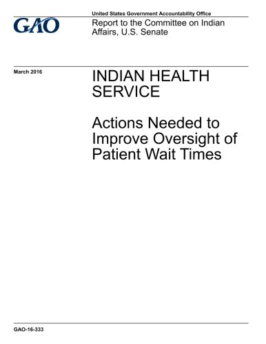 Download Indian Health Service, actions needed to improve oversight of patient wait times : report to the Committee on Indian Affairs, U.S. Senate. ebook