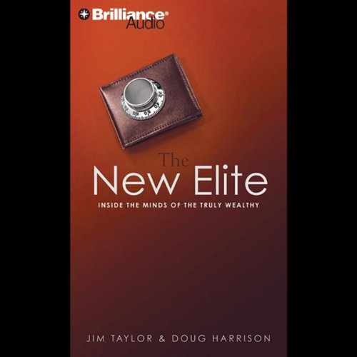 The New Elite: Inside the Minds of the Truly Wealthy by Brilliance Audio