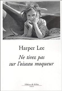 Ne tirez pas sur l'oiseau moqueur : roman, Lee, Harper