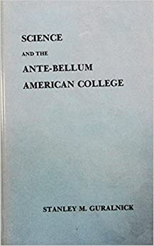 Science and the Ante-Bellum American College (Memoirs of the American Philosophical Society ; v. 109)