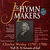 Ye Servants of God - Hymns of Charles Wesley