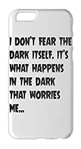 i don't fear the dark itself. it's what happens in the dark Iphone 6 plus case