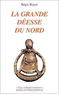La Grande déesse du Nord: Essai par Régis Boyer