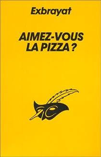Aimez-vous la pizza ? par Exbrayat