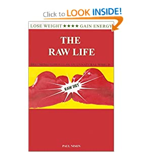 The Raw Life : Becoming Natural In An Unnatural World Paul Nison