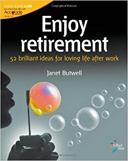Book Enjoy Retirement: 52 Brilliant Ideas for Loving Life After Work by Janet Butwell (2006-05-19)