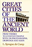 Great Cities of the Ancient World : From Thebes to Constantinople with 150 Photographs, Drawings and Maps, de Camp, L. Sprague, 0880294825