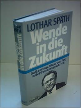 Lothar Spath Wende In Die Zukunft Die Bundesrepublik Auf Dem Weg In Die Informationsgesellschaft Amazon De Bucher