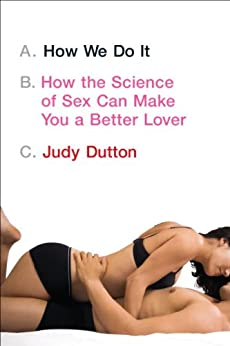 Secrets from the Sex Lab: From First Kiss to Last Gasp . . . How You Can Be Better in Bed by [Dutton, Judy]