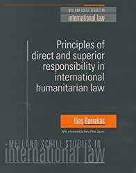 Principles of Direct and Superior Responsibility in International Humanitarian Law (Melland Schill Studies in International Law)
