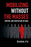 Mobilizing without the Masses: Control and Contention in China (Cambridge Studies in Contentious Politics)