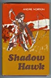 Front cover for the book Shadow Hawk by Andre Norton