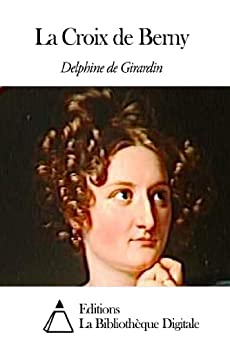 la croix de berny french edition kindle edition by delphine de girardin literature. Black Bedroom Furniture Sets. Home Design Ideas