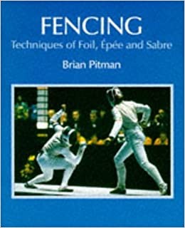 Fencing: Techniques of Foil, Epee and Sabre