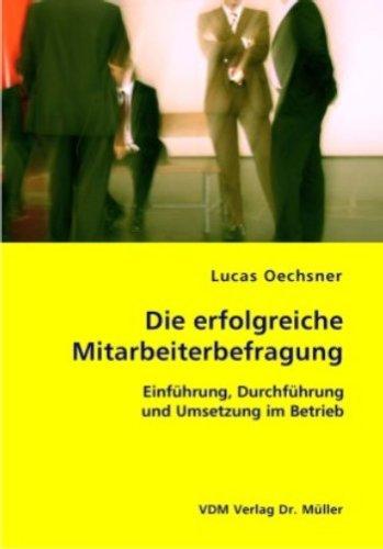 Die erfolgreiche Mitarbeiterbefragung: Einführung, Durchführung und Umsetzung im Betrieb Broschiert – Oktober 2006 Lucas Oechsner VDM Verlag Dr. Müller 3865506623 Betriebswirtschaft