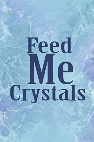 Feed Me Crystals: Blank Lined Notebook Journal Diary Composition Notepad 120 Pages 6x9 Paperback ( Crystals ) Blue