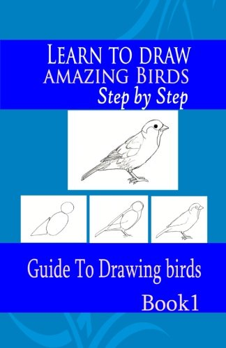 Download Learn to draw amazing Birds Step by Step 1: Guide To Drawing birds (How to Draw birds) (Volume 1) PDF