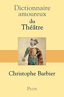 Dictionnaire amoureux du théâtre, Barbier, Christophe