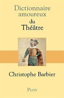 Dictionnaire amoureux du théâtre par Barbier