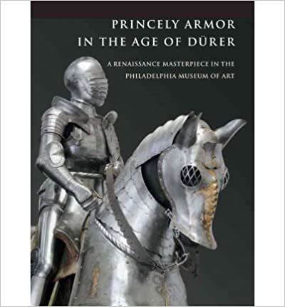 Book Princely Armor in the Age of Durer: A Renaissance Masterpiece in the Philadelphia Museum of Art (Philadelphia Museum of Art) (Paperback) - Common