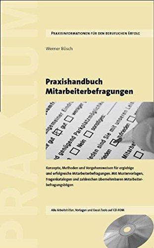 Praxishandbuch Mitarbeiterbefragungen: Konzepte, Methoden und Vorgehensweisen für ergiebige und erfolgreiche Mitarbeiterbefragungen. Mit ... übernehmbaren Mitarbeiterbefragungsbögen.