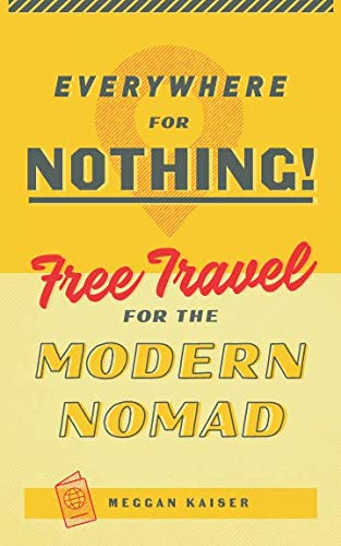 41RXm31ixLL - Everywhere for Nothing: Free Travel for the Modern Nomad