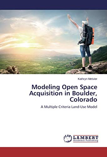 (Modeling Open Space Acquisition in Boulder, Colorado: A Multiple Criteria Land-Use Model)