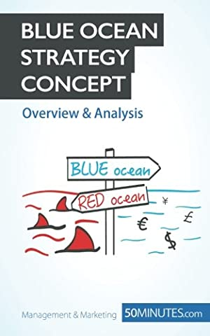 Blue Ocean Strategy Concept - Overview & Analysis: Innovate your way to success and push your business to the next (Blue Ocean Strategy)