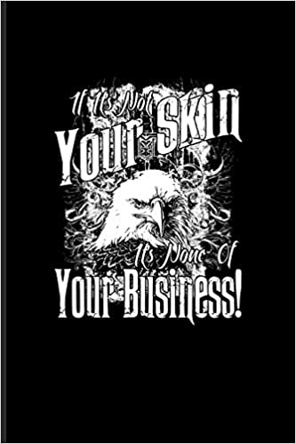 Buy If It S Not Your Skin It S None Of Your Business Tattoo Quotes Journal For Paint On Body Art Eye Tattooing In Colors Tattooed Hearts Needles Ink Ideas Fans 6x9