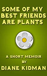 Some of My Best Friends Are Plants: A Short Memoir (English Edition)