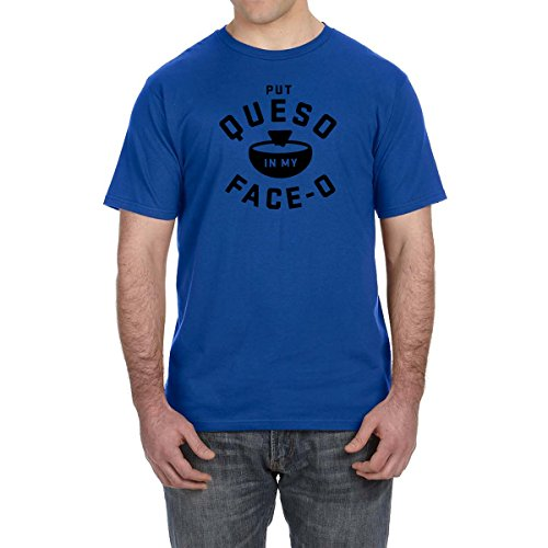 Put Queso In My Face OT Shirt Salsa Con Queso Food Lover Tee Food Chips Cheese (Large, Royal Blue)