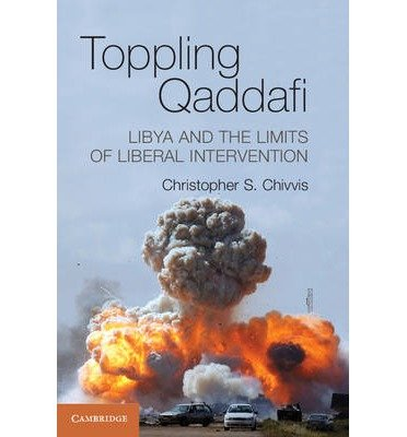 Read Online [(Toppling Qaddafi: Libya and the Limits of Liberal Intervention )] [Author: Christopher S. Chivvis] [Feb-2014] PDF