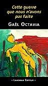 Cette guerre que nous n'avons pas faite par Octavia