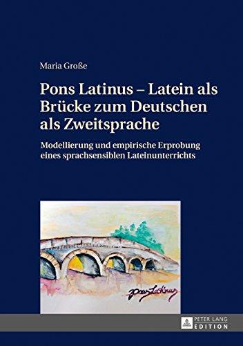 Pons Latinus – Latein als Brücke zum Deutschen als Zweitsprache: Modellierung und empirische Erprobung eines sprachsensiblen Lateinunterrichts (German Edition)