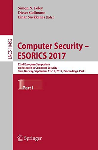 Computer Security – ESORICS 2017: 22nd European Symposium on Research in Computer Security, Oslo, Norway, September 11-15, 2017, Proceedings, Part I (Lecture Notes in Computer Science) ebook