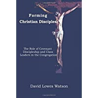 Forming Christian Disciples: The Role of Covenant Discipleship and Class Leaders in the Congregation